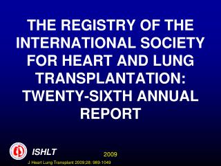 THE REGISTRY OF THE INTERNATIONAL SOCIETY FOR HEART AND LUNG TRANSPLANTATION: TWENTY-SIXTH ANNUAL REPORT