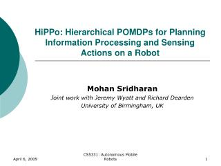 HiPPo: Hierarchical POMDPs for Planning Information Processing and Sensing Actions on a Robot