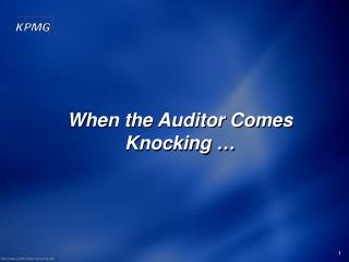 When the Auditor Comes Knocking …