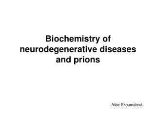 Biochemistry of neurodegenerative diseases and prions
