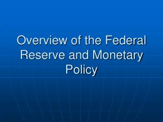 Overview of the Federal Reserve and Monetary Policy