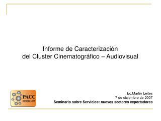 I nforme de Caracterización  del Cluster Cinematográfico – Audiovisual Ec.Martin Leites