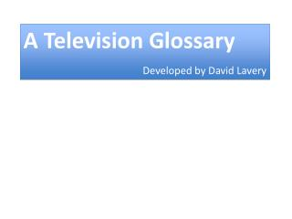 A Television Glossary Developed by David Lavery
