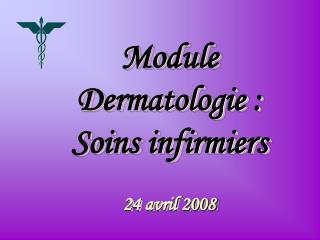 Module Dermatologie : Soins infirmiers 24 avril 2008