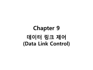 Chapter 9 ??? ?? ??  (Data Link Control)