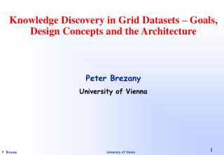 Knowledge Discovery in Grid Datasets – Goals, Design  Concepts and the Architecture
