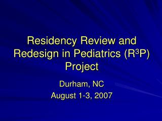 Residency Review and Redesign in Pediatrics (R 3 P) Project