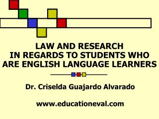 LAW AND RESEARCH  IN REGARDS TO STUDENTS WHO ARE ENGLISH LANGUAGE LEARNERS