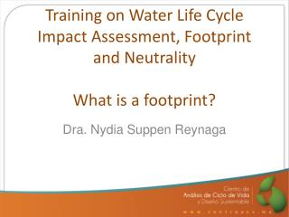 Training on Water Life Cycle Impact Assessment, Footprint and Neutrality What is a footprint?