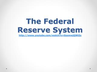 The Federal Reserve  System youtube/watch?v=GsxmwjQWiZs