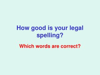 How good is your legal spelling?