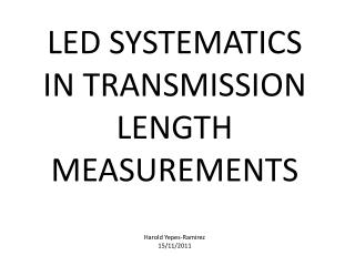 LED SYSTEMATICS IN TRANSMISSION LENGTH MEASUREMENTS Harold Yepes-Ramirez 15/11/2011
