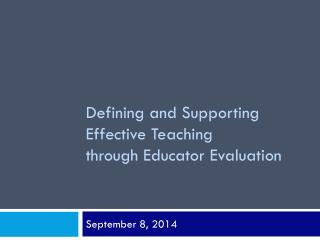 Defining and Supporting Effective Teaching  through Educator Evaluation