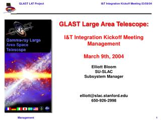 GLAST Large Area Telescope:  I&T Integration Kickoff Meeting  Management March 9th, 2004 Elliott Bloom SU-SLAC Subsy