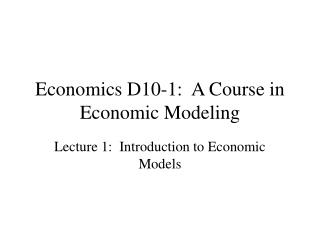 Economics D10-1:  A Course in Economic Modeling