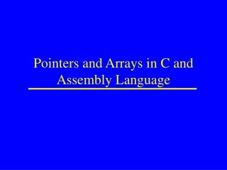Pointers and Arrays in C and Assembly Language