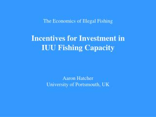 The Economics of Illegal Fishing Incentives for Investment in IUU Fishing Capacity