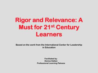 Rigor and Relevance: A Must for 21 st  Century Learners
