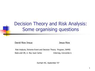 Decision Theory and Risk Analysis:       Some organising questions