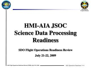 HMI-AIA JSOC Science Data Processing Readiness SDO Flight Operations Readiness Review