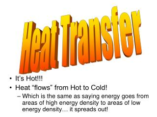 It s Hot Heat  flows  from Hot to Cold Which is the same as saying energy goes from areas of high energy density to area
