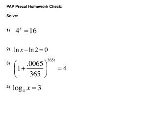 PAP Precal Homework Check : Solve: 1) 2) 3) 4)