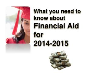 What you need to know about  Financial Aid for 2014-2015