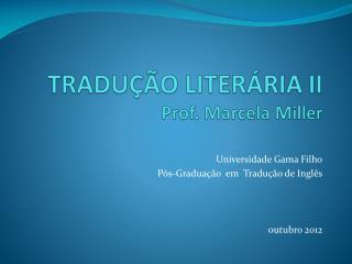 TRADUÇÃO LITERÁRIA II Prof. Marcela Miller