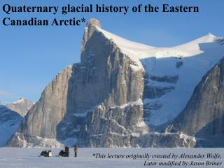 Quaternary glacial history of the Eastern  Canadian Arctic*