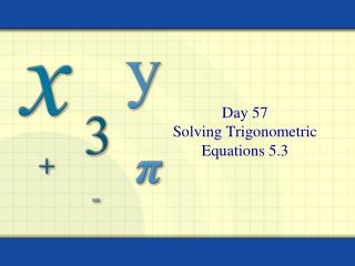 Day 57 Solving Trigonometric Equations 5.3