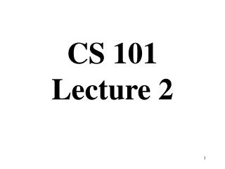 CS 101 Lecture 2