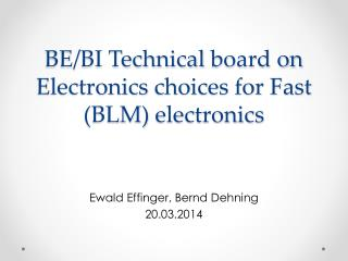 BE/BI Technical  board on Electronics  choices for Fast (BLM)  electronics