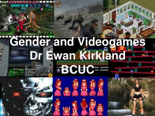 Gender and Videogames Dr Ewan Kirkland BCUC