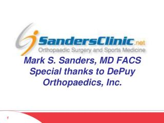 Mark S. Sanders, MD FACS  Special thanks to DePuy Orthopaedics, Inc.