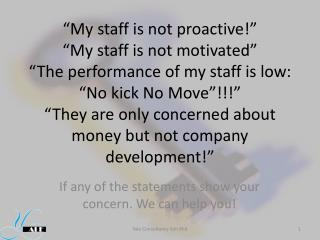 My staff is not proactive    My staff is not motivated   The performance of my staff is low:  No kick No Move    They a