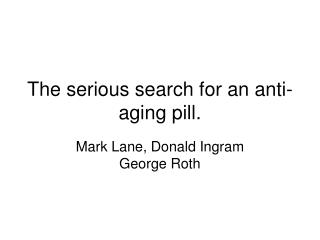 The serious search for an anti-aging pill.