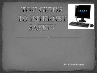YOU GUIDE TO INTERNET SAFETY