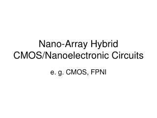 Nano-Array Hybrid CMOS/Nanoelectronic Circuits