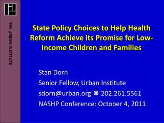 Stan Dorn Senior Fellow, Urban Institute sdorn@urban  ? 202.261.5561