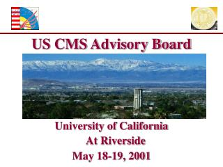 US CMS Advisory Board University of California At Riverside May 18-19, 2001