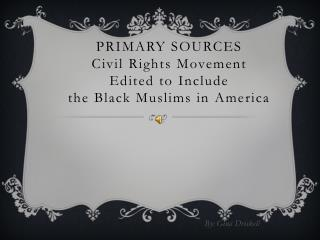 PRIMARY SOURCES Civil Rights Movement Edited to Include the Black Muslims in America