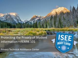 Protecting the Privacy of Student Information—FERPA 101 Privacy  Technical Assistance Center