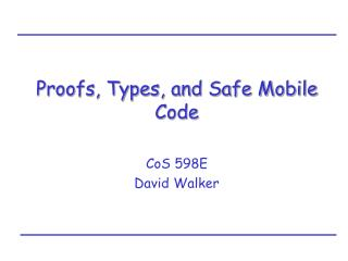Proofs, Types, and Safe Mobile Code