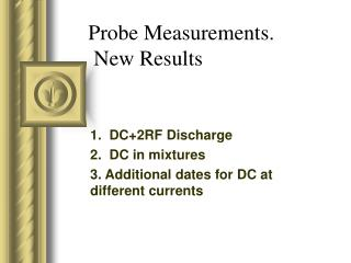 Probe Measurements.  New Results