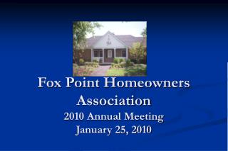 Fox Point Homeowners Association 2010 Annual Meeting January 25, 2010