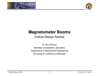 Magnetometer Booms Critical Design Review Dr. Hari Dharan Berkeley Composites Laboratory