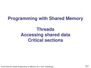 Programming with Shared Memory Threads Accessing shared data Critical sections