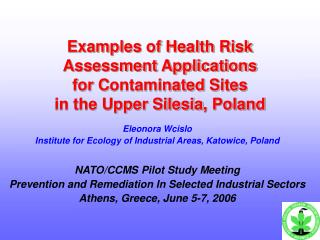 Examples of Health Risk Assessment Applications for C ontaminated  S ites in the Upper Silesia , Poland