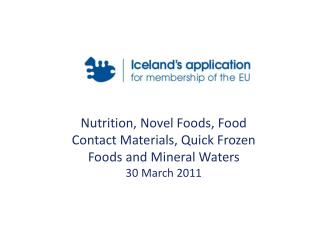 Nutrition, Novel Foods, Food Contact Materials, Quick Frozen Foods and Mineral Waters