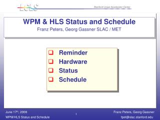 WPM & HLS Status and Schedule Franz Peters, Georg Gassner SLAC / MET